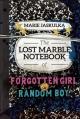 THE LOST MARBLE NOTEBOOK OF FORGOTTEN GIRL & RANDOM BOY